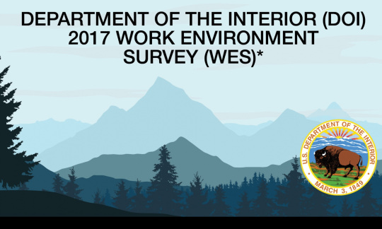 A graphic image of trees and mountains and text saying: Department of the Interior 2017 Workplace Environment Survey Results
